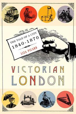 Victorian London: The Tale of a City 1840-1870 - Picard, Liza
