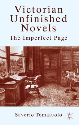 Victorian Unfinished Novels: The Imperfect Page - Tomaiuolo, Saverio