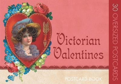 Victorian Valentines: Postcard Book - The Editors of Green Tiger Press (Compiled by), and The Editors of Laughing Elephant Publishing (Compiled by)