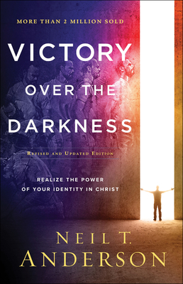 Victory Over the Darkness: Realize the Power of Your Identity in Christ - Anderson, Neil T