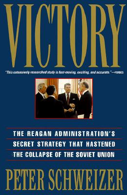 Victory: The Reagan Administration's Secret Strategy That Hastened the Collapse of the Soviet Union - Schweizer, Peter, MD