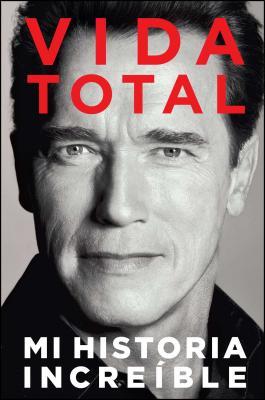 Vida Total: Mi Historia Increible - Schwarzenegger, Arnold, and Petre, Peter