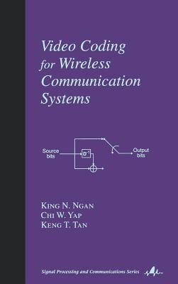 Video Coding for Wireless Communication Systems - Ngan, King N