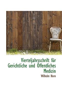 Vierteljahrsschrift Fur Gerichtliche Und Offentliches Medizin - Horn, Wilhelm