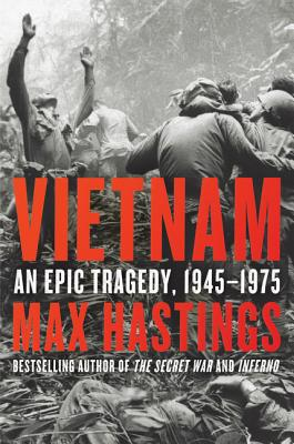 Vietnam: An Epic Tragedy, 1945-1975 - Hastings, Max, Sir
