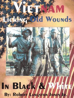Vietnam, in Black & White: Licking Old Wounds - Jones, Robert Langston, Jr., and Jones Jr, Robert Langston