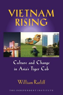 Vietnam Rising: Culture and Change in Asia's Tiger Cub - Ratliff, William