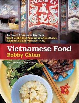 Vietnamese Food - Chinn, Bobby, and Bourdain, Anthony (Foreword by)