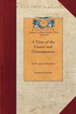 View of the Causes and Consequences of the American Revolution - Boucher, Jonathan
