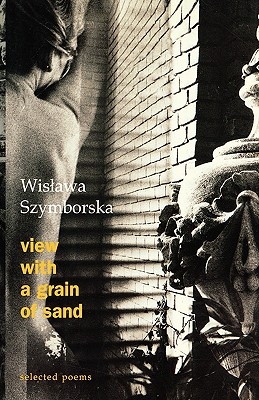 View with a Grain of Sand: Selected Poems - Szymborska, Wisawa, and Szymborska, Wislawa, and Szymborska, Wiswala