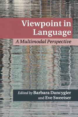 Viewpoint in Language: A Multimodal Perspective - Dancygier, Barbara (Editor), and Sweetser, Eve (Editor)