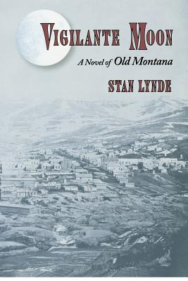 Vigilante Moon: A Novel of Old Montana -