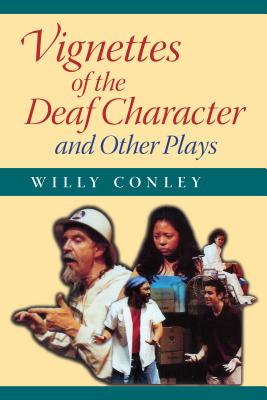 Vignettes of the Deaf Character and Other Plays - Conley, Willy