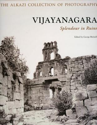 Vijayanagara: Splendour in Ruins - Michell, George (Editor), and Verghese, Anila (Contributions by), and Gordon, Sophie (Contributions by)