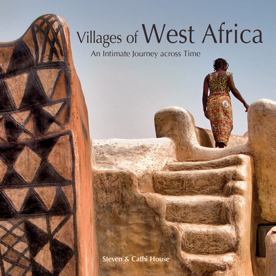 Villages of West Africa: An Intimate Journey Across Time - House, Steven, and House, Cathi