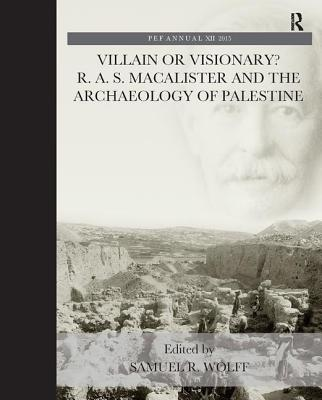 Villain or Visionary?: R. A. S. Macalister and the Archaeology of Palestine - Wolff, Samuel R.