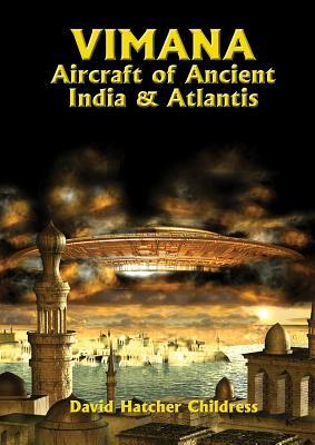 Vimana Aircraft of Ancient India and Atlantis - Childress, David Hatcher