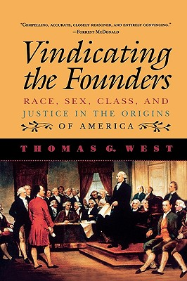 Vindicating the Founders: Race, Sex, Class, and Justice in the Origins of America - West, Thomas