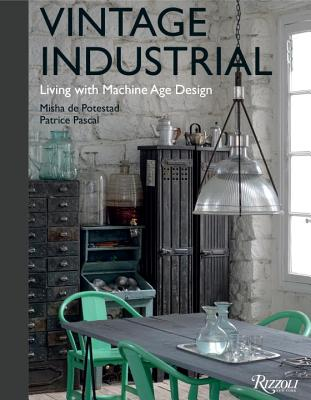 Vintage Industrial: Living with Machine Age Design - Potestad, Misha de, and Pascal, Patrice
