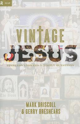Vintage Jesus: Timeless Answers to Timely Questions - Driscoll, Mark, and Breshears, Gerry