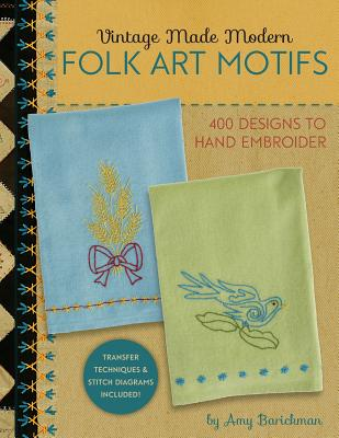 Vintage Made Modern - Folk Art Motifs: 400+ Designs to Hand Embroider - Barickman, Amy