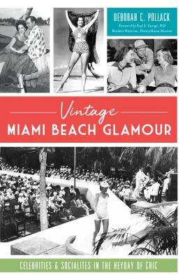 Vintage Miami Beach Glamour: Celebrities and Socialites in the Heyday of Chic - Pollack, Deborah C, and Resident Historian History Miami Museum, Paul S George Phd (Foreword by)