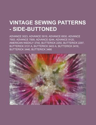 Vintage Sewing Patterns - Side-Buttoned: Advance 3023, Advance 5818, Advance 6930, Advance 7883, Advance 7899, Advance 8244, Advance 9120, American Weekly 3740, Butterick 2250, Butterick 2297, Butterick 3131 A, Butterick 3403 A, Butterick 3416... - Source Wikia