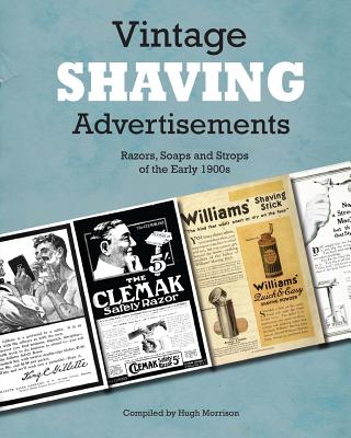 Vintage Shaving Advertisements: Razors, Soaps and Strops of the Early 1900s - Morrison, Hugh