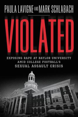 Violated: Exposing Rape at Baylor University Amid College Football's Sexual Assault Crisis - LaVigne, Paula, and Schlabach, Mark