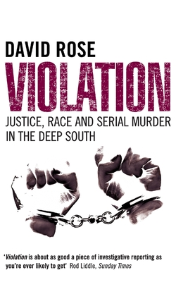 Violation: Justice, Race and Serial Murder in the Deep South - Rose, David