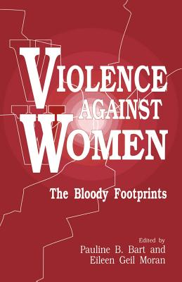 Violence Against Women: The Bloody Footprints - Bart, Pauline B (Editor), and Moran, Eileen Geil, Ms. (Editor)