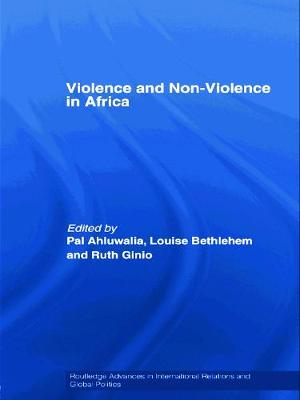 Violence and Non-Violence in Africa - Ahluwalia, Pal (Editor), and Bethleham, Louise (Editor), and Ginio, Ruth (Editor)