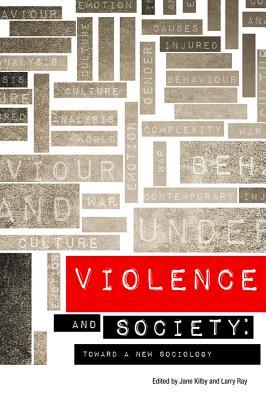 Violence and Society: Toward a New Sociology - Kilby, Jane, Professor