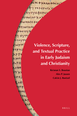 Violence, Scripture, and Textual Practice in Early Judaism and Christianity - Boustan, Ra'anan S (Editor), and Jassen, Alex P (Editor), and Roetzel, Calvin J (Editor)