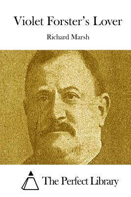 Violet Forster's Lover - Marsh, Richard, and The Perfect Library (Editor)