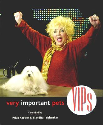 Vips: Very Important Pets - Kapoor, Priya, and Jaishankar, Nandita