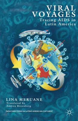 Viral Voyages: Tracing AIDS in Latin America - Meruane, Lina, and Rosenberg, Andrea (Translated by)
