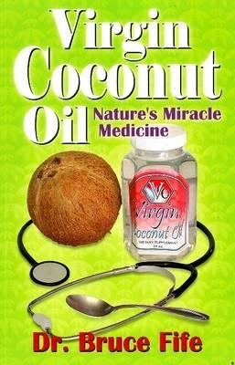 Virgin Coconut Oil: Nature's Miracle Medicine - Fife, Bruce