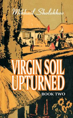 Virgin Soil Upturned - Sholokhov, Mikhail Aleksandrovich, and Daglish, R C (Translated by)