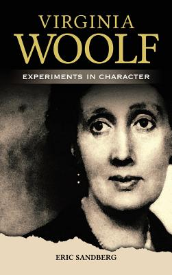 Virginia Woolf: Experiments in Character - Sandberg, Eric