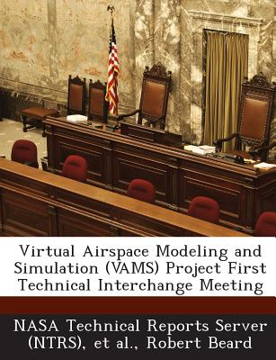 Virtual Airspace Modeling and Simulation (Vams) Project First Technical Interchange Meeting - Beard, Robert, Prof., and Nasa Technical Reports Server (Ntrs) (Creator), and Et Al (Creator)