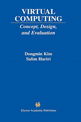 Virtual Computing: Concept, Design, and Evaluation - Kim, Dongmin, and Hariri, Salim, and Dongmin Kim, Kim
