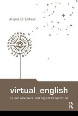 Virtual English: Queer Internets and Digital Creolization - Enteen, Jillian