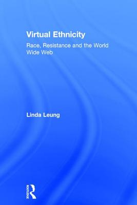 Virtual Ethnicity: Race, Resistance and the World Wide Web - Leung, Linda