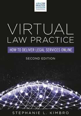 Virtual Law Practice: How to Deliver Legal Services Online - Kimbro, Stephanie L, and American Bar Association