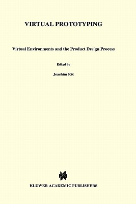 Virtual Prototyping: Virtual Environments and the Product Design Process - Rix, J (Editor), and Haas, S (Editor), and Teixeira, J (Editor)