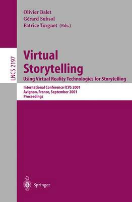 Virtual Storytelling. Using Virtual Reality Technologies for Storytelling: International Conference Icvs 2001 Avignon, France, September 27-28, 2001 Proceedings - Balet, Olivier (Editor), and Subsol, Gerard (Editor), and Torguet, Patrice (Editor)