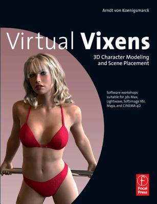 Virtual Vixens: 3D Character Modeling and Scene Placement - Von Koenigsmarck, Arndt (Editor)