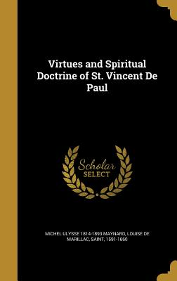 Virtues and Spiritual Doctrine of St. Vincent de Paul - Maynard, Michel Ulysse 1814-1893, and Louise De Marillac, Saint 1591-1660 (Creator)