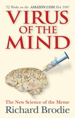 Virus of the Mind: The New Science of the Meme - Brodie, Richard